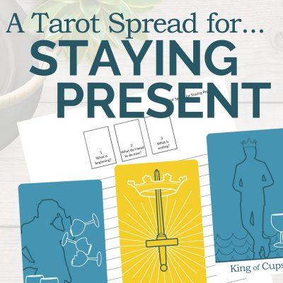 A Tarot Spread for Staying Present